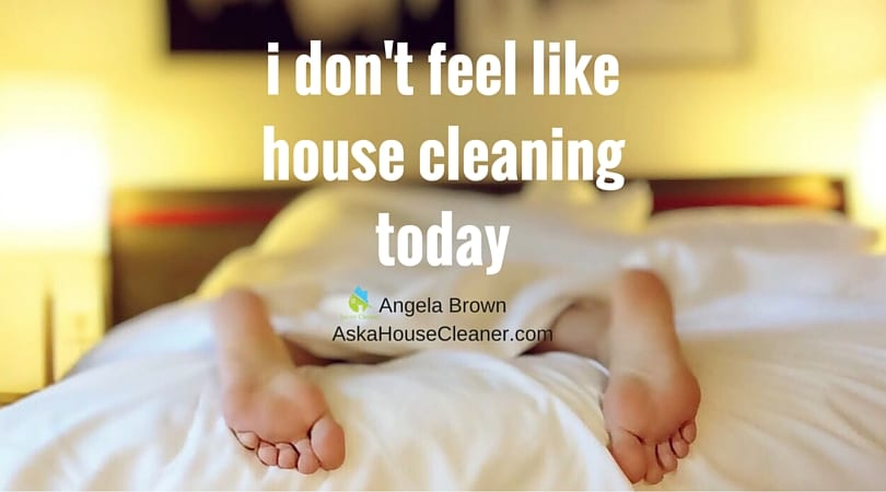 i don't feel like house cleaning today - AskaHouseCleaner.com