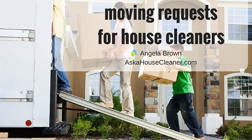 Move out requests for House Cleaners Ask a House Cleaner