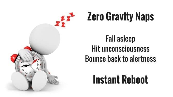 Zero Gravity Naps - Instant reboot