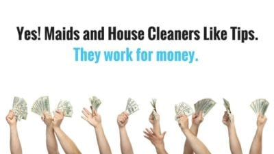 Budget money for tips when you hire a maid
