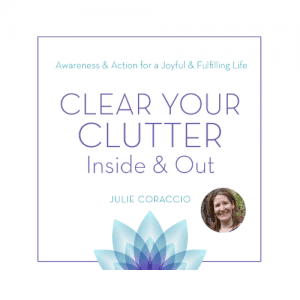 Clear Your Clutter Inside and Out Podcast - Julie Coraccio