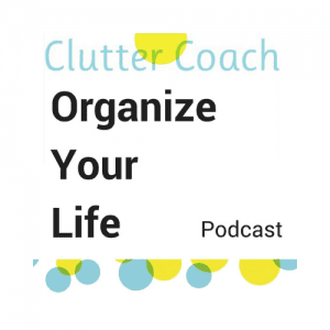 Clutter Coach Organize Your Life Podcast Logo