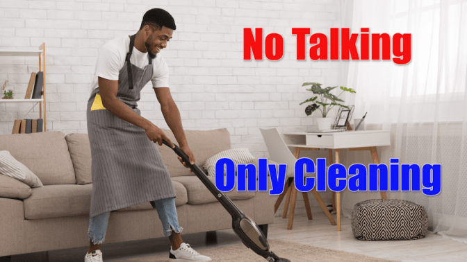 Talk To Your House Cleaner, No Talking Only Cleaning